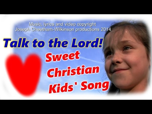 TALK TO THE LORD. Christian kids song. Actions and sing along lyrics.