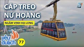 YDL #77: Thử đi cáp treo Nữ Hoàng ngắm vịnh Hạ Long xem có gì hay?   Yêu Máy Bay