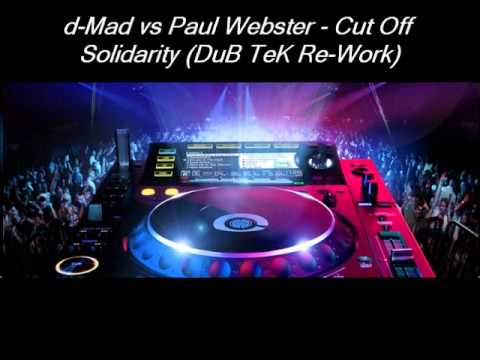 D-Mad vs Paul Webster - Cut Off Solidarity (DuB TeK Re-Work).wmv