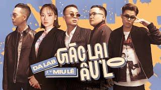 Gác lại âu lo - Da LAB ft. Miu Lê (Official MV)