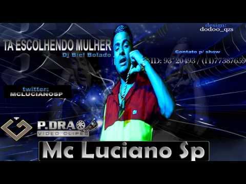 Baixar Mc Luciano SP  Ta Escolhendo Mulher (Dj Biel Bolado - Granfino Produções)2013
