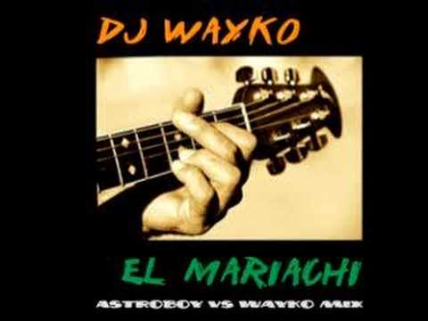 Dj Wayko - El Mariachi (Astroboy vs Wayko mix)