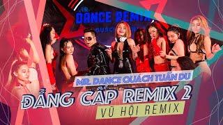 Vũ Nữ nóng bỏng đốt cháy Vũ Hội Remix   ĐẲNG CẤP REMIX 2   Quách Tuấn Du