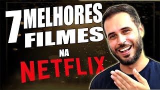 NETFLIX : 7 MELHORES FILMES PRA VER HOJE! SÓ FILMAÇOS 🎬
