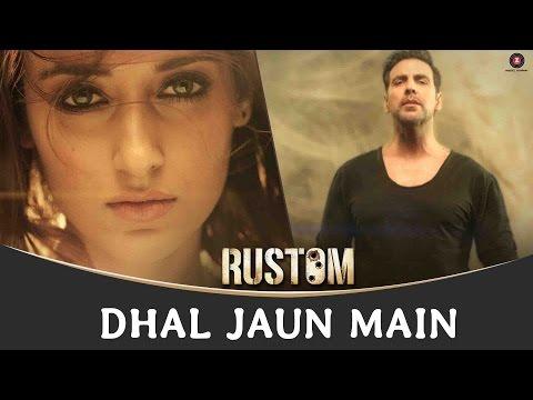 Dhal Jaun Main Video Song - Rustom - Akshay Kumar & Ileana D'cruz