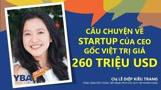 [FULL] Startup trị giá 260 triệu đôla của CEO gốc Việt | Lê Diệp Kiều Trang | YBATALKS