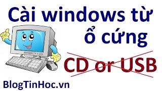 Hướng dẫn cài Windows 7, 8/8.1, 10 từ ổ cứng cực kỳ đơn giản