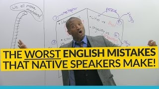 The WORST English mistakes native speakers make