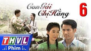 THVL   Con gái chị Hằng - Tập 6
