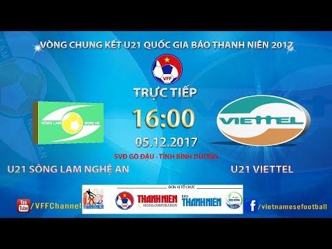 FULL   U21 SLNA vs U21 Viettel   Bán kết 1 - Giải bóng đá U21 Quốc gia Báo Thanh Niên 2017