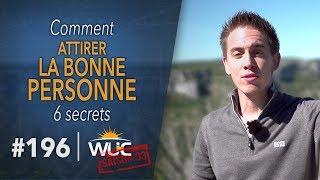 6 secrets pour attirer la BONNE PERSONNE - WUC #196