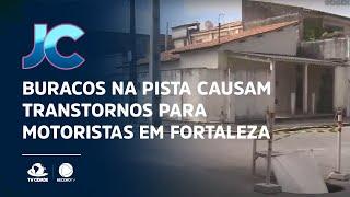 Buracos na pista causam transtornos para motoristas em Fortaleza