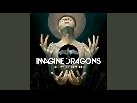 I Bet My Life (Imagine Dragons Remix)