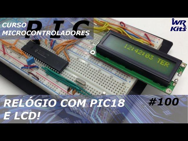 RELÓGIO COM PIC 18 E LCD | Curso de PIC #100