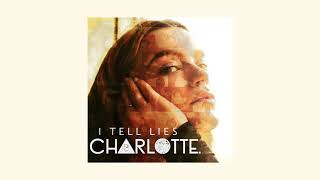 CHARLOTTE - I Tell Lies (Official Audio)
