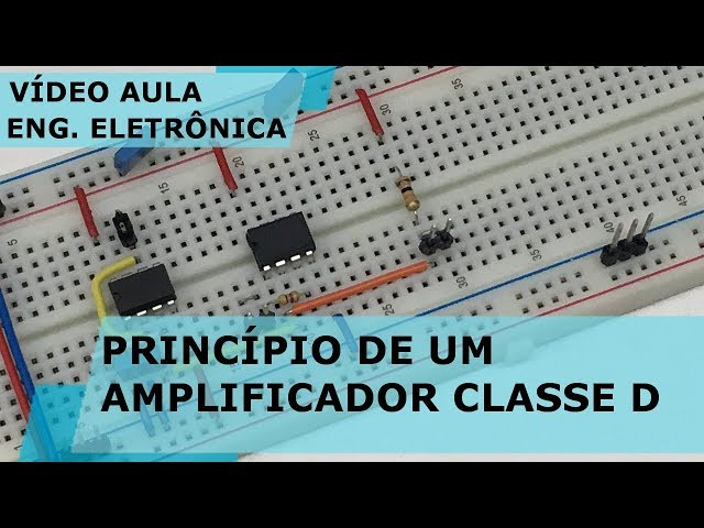 PRINCÍPIO DE UM AMPLIFICADOR CLASSE D | Vídeo Aula #212