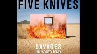 Five Knives - Savages (High Society Remix)
