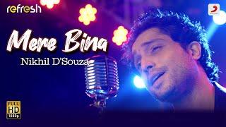 Mere Bina – Nikhil D Souza (Sony Music Refresh) Video HD