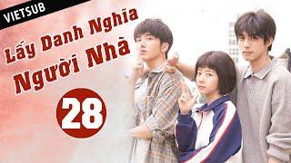 LẤY DANH NGHĨA NGƯỜI NHÀ - Tập 28 ( Vietsub)   Phim Thanh Xuân Ngọt Ngào Siêu Hay Hè 2020