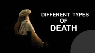 Different types of death Sadhguru