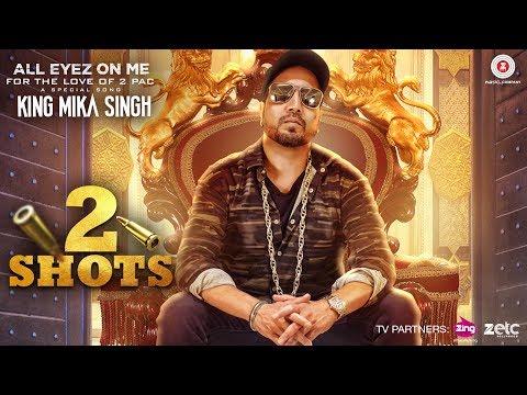 2 Shots - All Eyez On Me - Mika Singh - Hip Hop Songs 2017