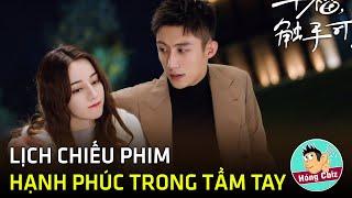 Lịch phát sóng chính thức phim Hạnh Phúc Trong Tầm Tay do Nhiệt Ba và Hoàng Cảnh Du đóng chính