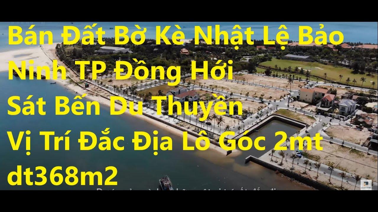 Bán đất bờ kè Nhật Lệ Bảo Ninh TP Đồng Hới, Sát bến du thuyền, vị trí đắc địa lô góc 2MT, DT 368m2 video