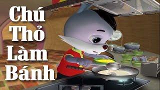 Hoạt Hình Nấu Ăn Trẻ Em - Chú Thỏ Làm Bánh | Phim Hoạt Hình 3D 2017