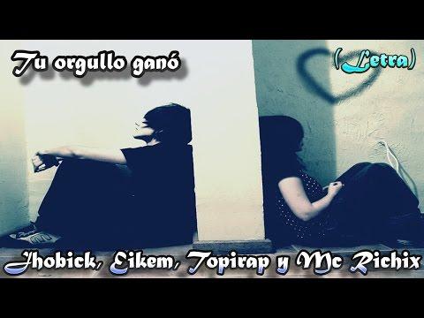 Tu orgullo ganó → Mc Richix, Eikem, Jhobick y Topirap