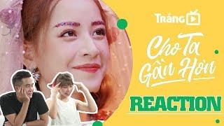 Chi Pu | CHO TA GẦN HƠN - I'm In Love - REACTION MV bởi Trắng TV (치푸)