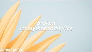 broken || lovelytheband lyrics