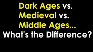 Dark Ages vs. Middle Ages vs. Medieval - What's the Difference?