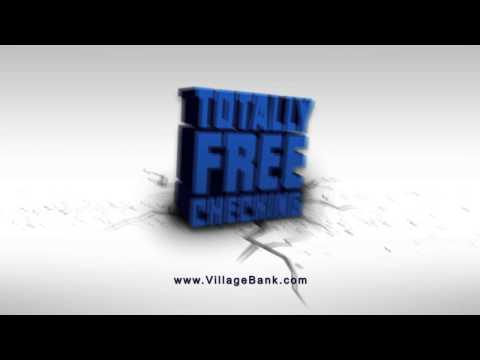 "Village Bank ""Totally Free Checking"""