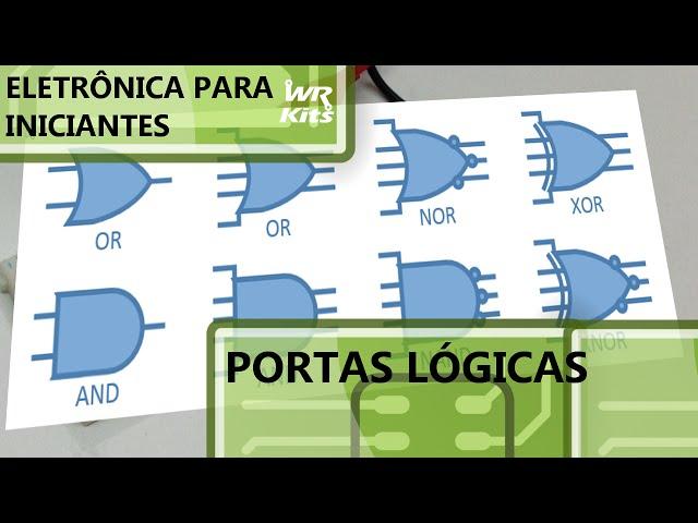 CONHEÇA TODAS AS PORTAS LÓGICAS | Eletrônica para Iniciantes #028