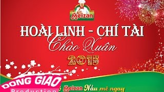 HOÀI LINH ft. CHÍ TÀI - CHÀO XUÂN 2015 (Full time)