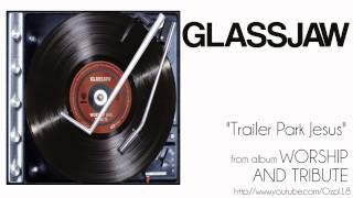 Glassjaw - Trailer Park Jesus