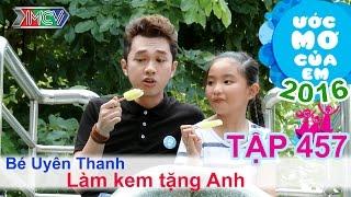 Minh Xù vất vả làm kem chanh muối - bé Uyên Thanh | ƯỚC MƠ CỦA EM | Tập 457 | 08/09/2016