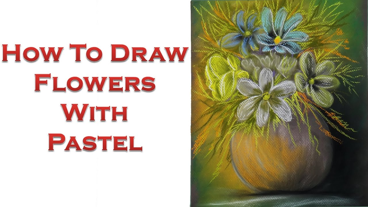 How To Draw Flower With Pastel Still Life Painting Of A