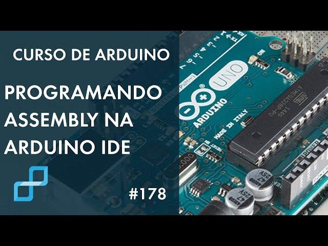 PROGRAMANDO ASSEMBLY NA ARDUINO IDE | Curso de Arduino #178