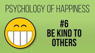 Be Kind to Others (Psychology of Happiness #6)