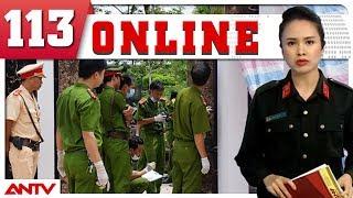 Bản tin 113 Online mới nhất ngày 08/09/2018   Tin tức   Tin tức mới nhất   ANTV