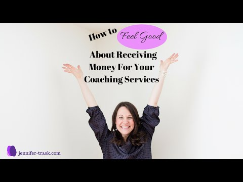 How To Feel Good About Receiving Money For Your Coaching Services