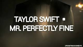 Taylor Swift - Mr. Perfectly Fine (Taylor's version) [Traducida al Español]