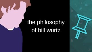 The Philosophy of Bill Wurtz