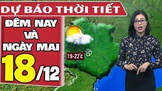 Dự báo thời tiết hôm nay và ngày mai 18/12 | Dự báo thời tiết đêm nay mới nhất
