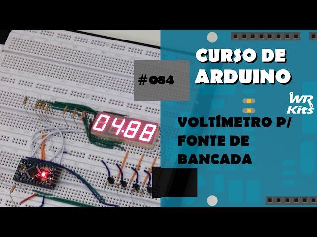 VOLTÍMETRO PARA FONTE DE BANCADA (p2) | Curso de Arduino #084
