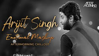 Arijit Singh Emotional Mashup Chillout Aftermorning Video HD