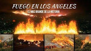 Los angeles california bajo el fuego el incendio mas grande de su Historia