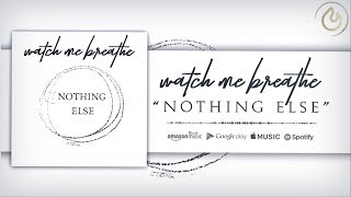 Watch Me Breathe - Nothing Else