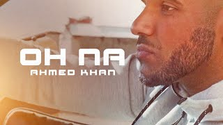 Oh Na – The Low Life Refix – Ahmed Khan